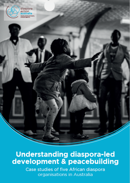 Understanding diaspora-led development and peacebuilding. Case studies of five African diaspora organisations in Australia pdf